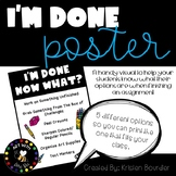 I'm Done Poster - What to do when you are finished with your work
