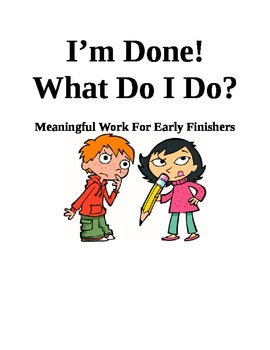 I'm Done!  What Do I Do?- Meaningful Activities For Early Finishers