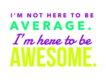 I'm Here to be Awesome Poster