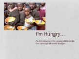 I'm Hungry--an introduction to world hunger for young children