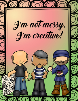 I'm Not Messy I'm Creative Art poster