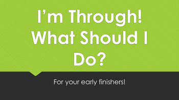 I'm Through, What Should I Do? Early finishers