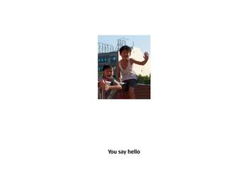I say hello, you say goodbye