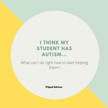 I think my student has autism. What can I do right now to help them?