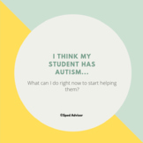 I think my student has autism. What can I do right now to