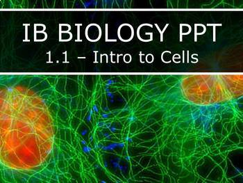 IB Biology (2016) - 1.1 - Intro to Cells - PPT & Study Pages