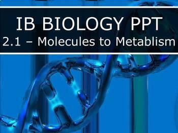 IB Biology (2016) - 2.1 - Molecules to Metabolism PPT