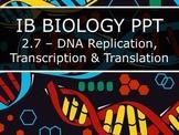 IB Biology (2016) - 2.7 - DNA Replication, Transcription &