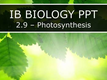 IB Biology (2016) - 2.9 - Photosynthesis PPT