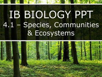 IB Biology (2016) - 4.1 - Species, Communities & Ecosystems PPT