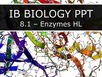 IB Biology (2016) - 8.1 - Enzymes HL PPT