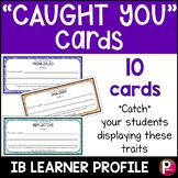 IB Learner Profile Caught You Cards