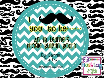 IB Learner Profile Bulletin Board: I Mustache you to be...
