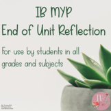 IB MYP Unit Reflection- For International Baccalaureate Middle Years Programme