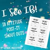 """I See IB"" IB PYP Attitudes Printable Post-It Shoutouts"