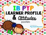 IB PYP Learner Profile and Attitudes Posters