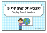 IB PYP Unit of Inquiry Display Board Headers