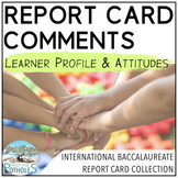 International Baccalaureate - Report Card Comments - Learner Profile & Attitudes