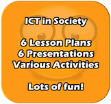 ICT in Society - A complete 6 lesson unit - EDITABLE