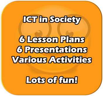 ICT in Society - A complete 6 lesson unit