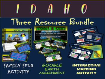 IDAHO 3-Resource Bundle (Map Activty, GOOGLE Earth, Family Feud Game)