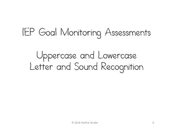 IEP Goal Monitoring Assessments: Alphabet Letter and Sound Recognition