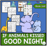 IF ANIMALS KISSED GOOD NIGHT TODDLER BOOK UNIT