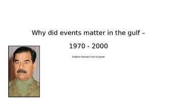 IGCSE History overview: Why did events matter in the gulf – 1970 - 2000