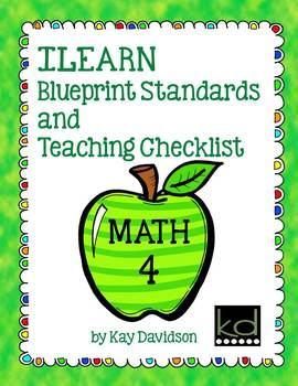 ILEARN Math Blueprint and Teaching Checklist Grade 4 by Kay Davidson