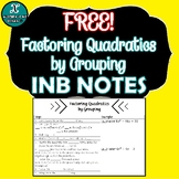 INB NOTES - Algebra - Factoring Quadratics by Grouping