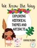 INTRODUCING HISTORICAL THEMES & ARTIFACTS THROUGH MOANA   GOOGLE SLIDES