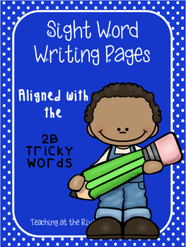 Sight Word Writing Papers ~Aligned with IRLA's 2B Tricky P