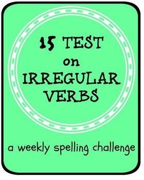IRREGULAR VERBS – TESTS A weekly spelling challenge with a