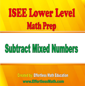 ISEE Lower Level Mathematics Prep: Subtracting Mixed Numbers