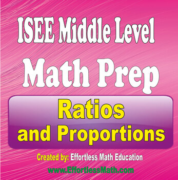 ISEE Middle Level Math Preparation: Ratios and Proportions