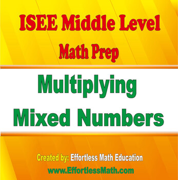 ISEE Middle Level Mathematics Prep: Multiplying Mixed Numbers