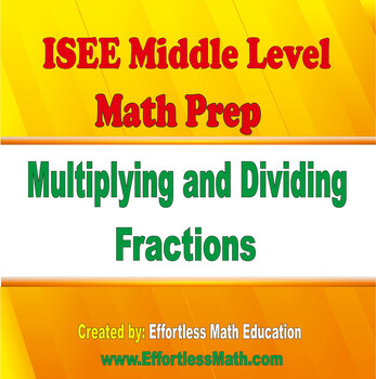 ISEE Middle Level Mathematics Prep: Multiplying and Dividing Fractions