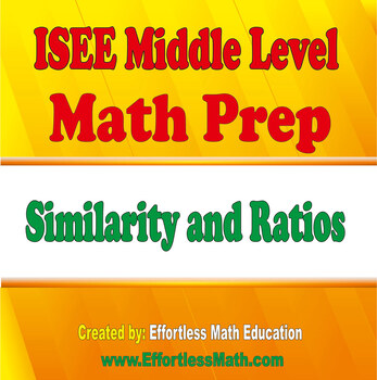 ISEE Middle Level Mathematics Prep: Similarity and Ratios