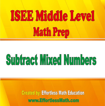 ISEE Middle Level Mathematics Prep: Subtracting Mixed Numbers