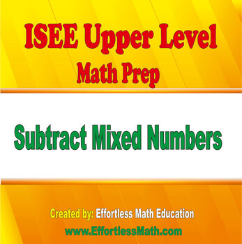 ISEE Upper Level Math Prep: Subtracting Mixed Numbers