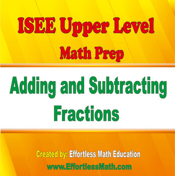 ISEE Upper Level Math Prep: Adding and Subtracting Fractions