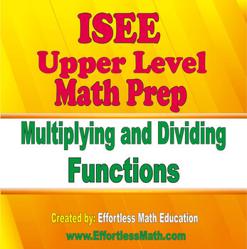 ISEE Upper Level Math Prep: Multiplying and Dividing Functions