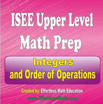 ISEE Upper Level Math Preparation: Integers and Order of Operations
