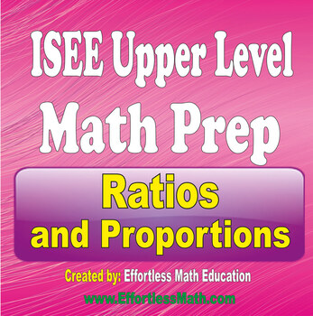ISEE Upper Level Math Preparation: Ratios and Proportions