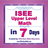ISEE Upper Level Math in 7 Days + 2 Full Length ISEE Upper Level Math Tests