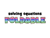 ISN foldable & PowerPoint instructions: SOLVING EQUATIONS