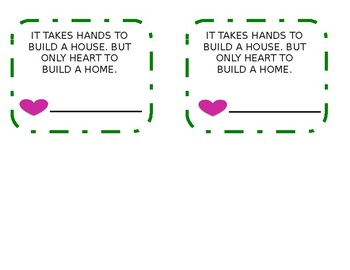 IT TAKES HANDS TO BUILD A HOUSE. BUT ONLY HEART TO BUILD A HOME.