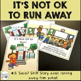 IT'S NOT OK TO RUN AWAY! A social story for students with Autism.