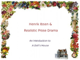 Ibsen and Realistic Prose Drama: An Introduction to A Doll's House