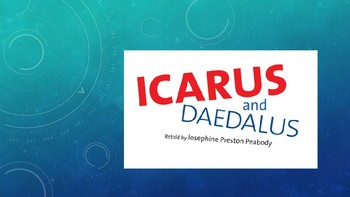 Icarus and Daedalus retold by Josephine Preston Peabody powerpoint version